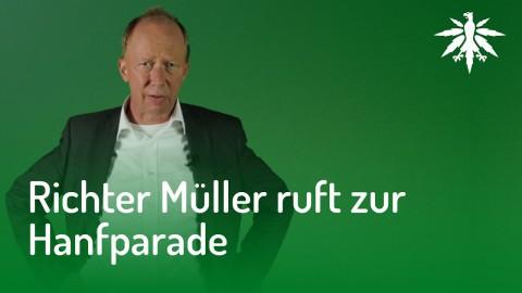 Richter Müller kommt zur Hanfparade! Und du?